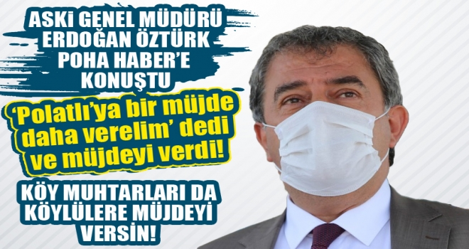 ASKİ Genel Müdürü Erdoğan Öztürk, Polatlı'da Müjdeyi Verdi!