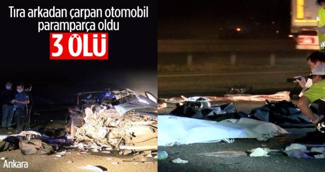 Ankara'da otomobil tıra çarptı: 3 ölü 1 yaralı