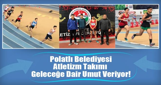 Polatlı Belediyesi Atletizm Takımı Geleceğe Dair Umut Veriyor!