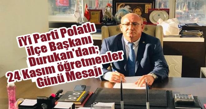 İYİ Parti Polatlı İlçe Başkanı Durukan'dan; 24 Kasım Öğretmenler Günü Mesajı