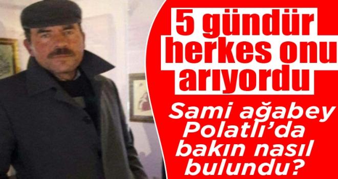 5 gündür kayıp olan Sami Karaman Polatlı'da bulundu