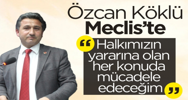 Ve Özcan Köklü Meclis'te yerini aldı!