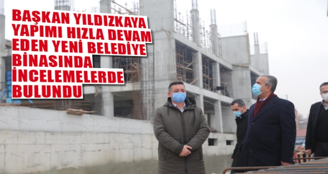 Başkan Yıldızkaya yapımı devam eden yeni belediye binasında incelemelerde bulundu!