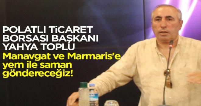 Yahya Toplu: Manavgat ve Marmaris'e yem ile saman göndereceğiz!