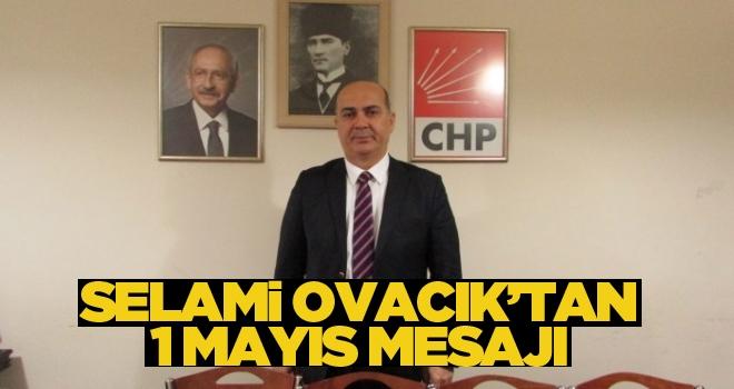 Selami Ovacık'tan 1 Mayıs Mesajı