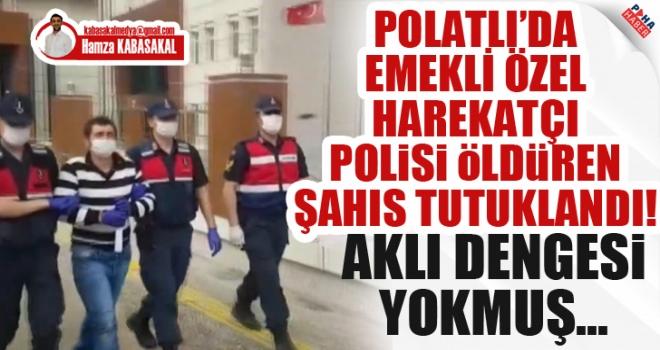 Polatlı'da Emekli Özel Harekatçıyı Öldüren Zanlı Tutuklandı!