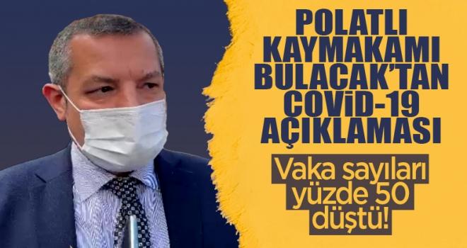 Kaymakam Bulacak: Polatlı'da vaka sayımız yüzde 50'nin altına düştü!