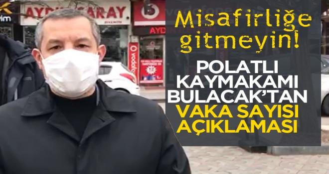 Kaymakam Bulacak: Polatlı'da artış yok ama dikkat etmeye devam edelim!