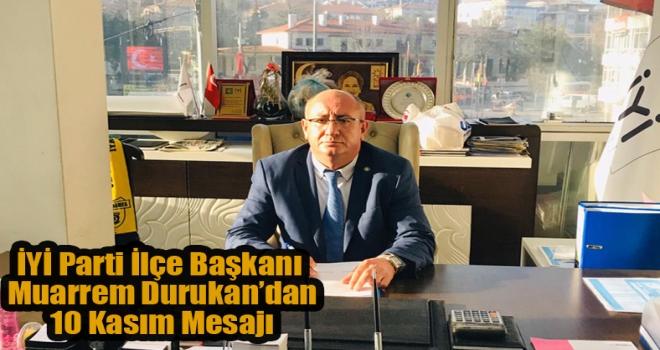 İYİ Parti İlçe Başkanı Muarrem Durukan'dan 10 Kasım Mesajı