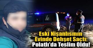 Eski Nişanlısının Evinde Dehşet Saçtı: Polatlı'da Teslim Oldu!