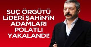Suç örgütü lideri Şahin'in adamları Polatlı'da yakalandı!